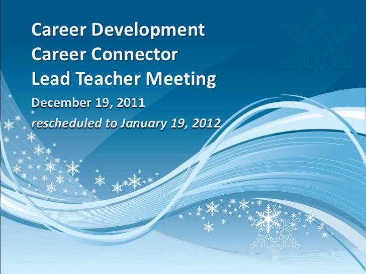 Career DevelopmentCareer ConnectorLead Teacher MeetingDecember 19, 2011rescheduled to January 19, 2012
