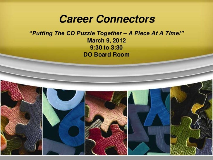 "Career Connectors""Putting The CD Puzzle Together – A Piece At A Time!""                   March 9, 2012                    ..."