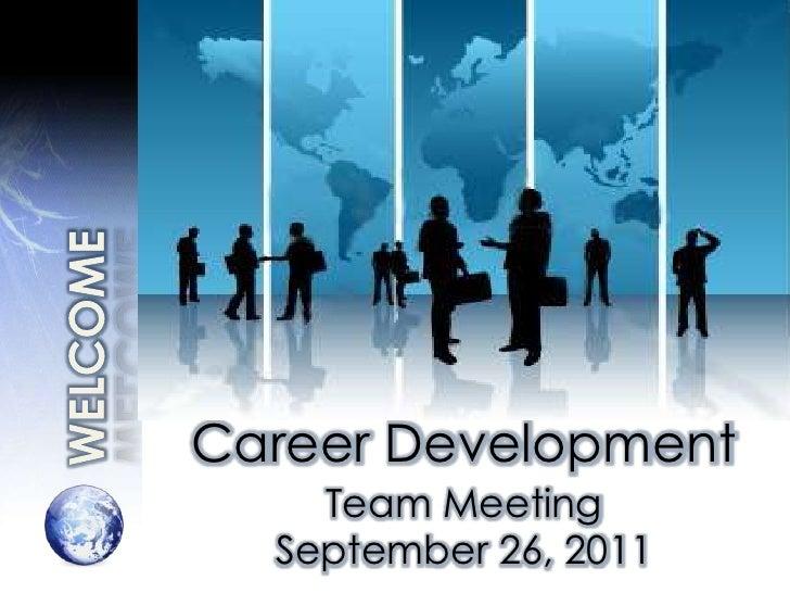 WELCOME<br />Career Development<br />Team Meeting<br />September 26, 2011<br />