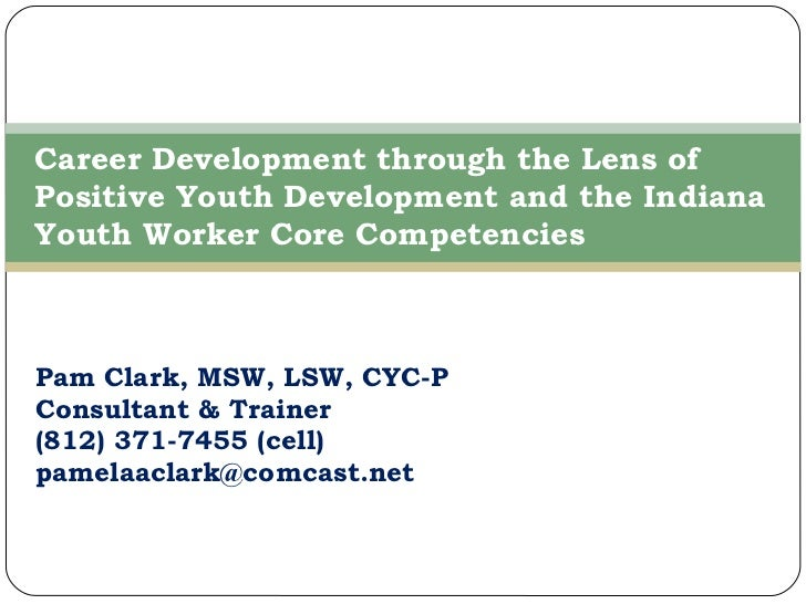 Pam Clark, MSW, LSW, CYC-P Consultant & Trainer (812) 371-7455 (cell) [email_address] Career Development through the Lens ...