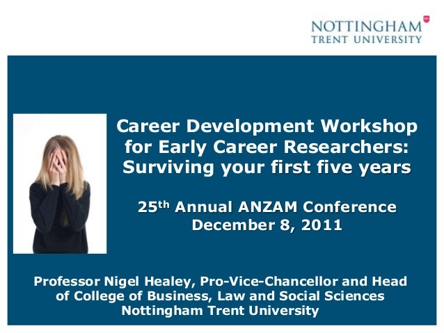 Career Development Workshop            for Early Career Researchers:            Surviving your first five years           ...