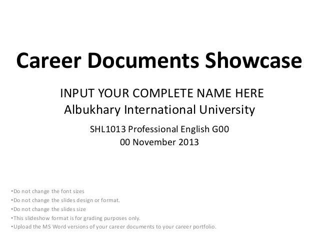 Career Documents Showcase INPUT YOUR COMPLETE NAME HERE Albukhary International University SHL1013 Professional English G0...