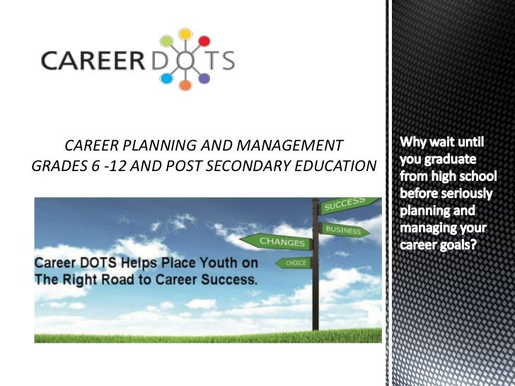 CAREER PLANNING AND MANAGEMENTGRADES 6 -12 AND POST SECONDARY EDUCATION
