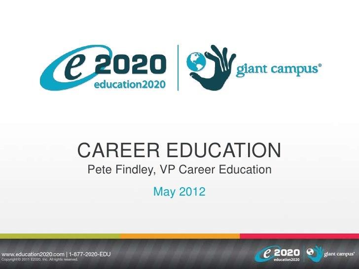 CAREER EDUCATIONPete Findley, VP Career Education           May 2012