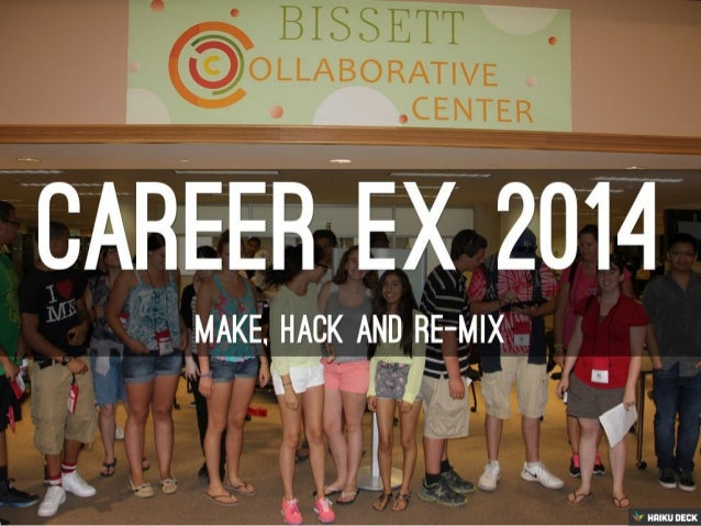 Career Ex 2014 HackJam:MAKE,HACK*,AND RE-MIX THE WORLD!