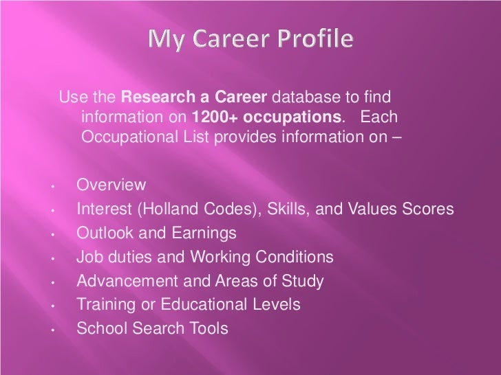 Use the Research a Career database to find      information on 1200+ occupations. Each      Occupational List provides inf...