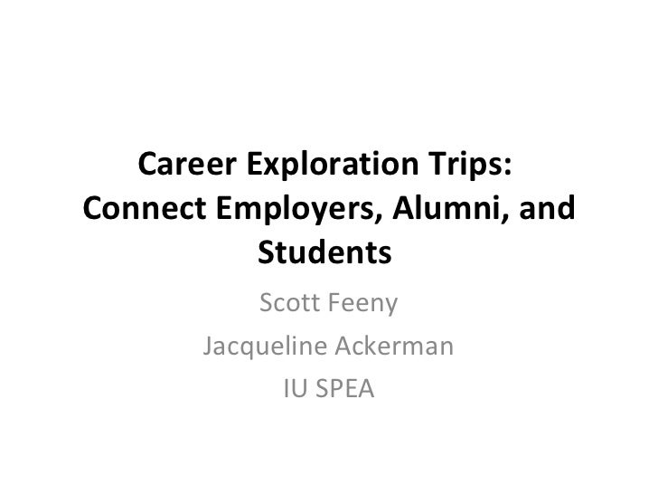 Career Exploration Trips:  Connect Employers, Alumni, and Students  Scott Feeny Jacqueline Ackerman IU SPEA