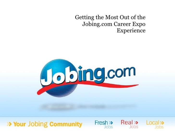 Getting the Most Out of the   Jobing.com Career Expo                Experience                          Jobing Career Serv...