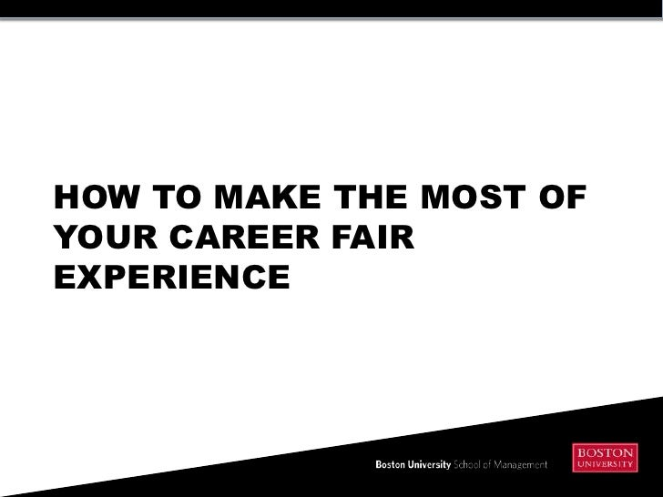 HOW TO MAKE THE MOST OFYOUR CAREER FAIREXPERIENCE