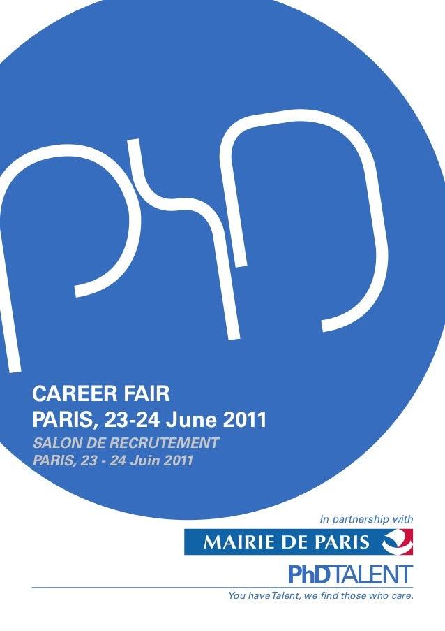 You haveTalent, we find those who care. CAREER FAIR PARIS, 23-24 June 2011 SALON DE RECRUTEMENT PARIS, 23 - 24 Juin 2011 I...