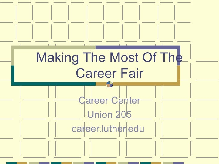 Making The Most Of The Career Fair Career Center Union 205 career.luther.edu