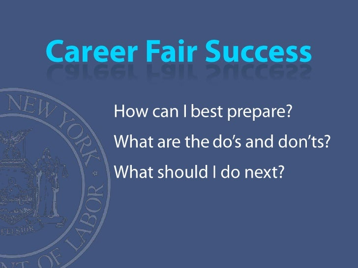 Career Fair Success<br />How can I best prepare?<br />What are the do's and don'ts?<br />What should I do next? <br />