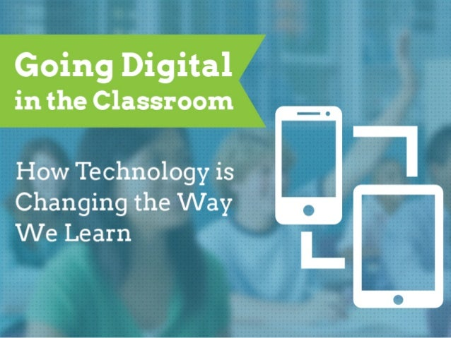 Going Digital in the Classroom: How Technology is Changing the Way We Learn