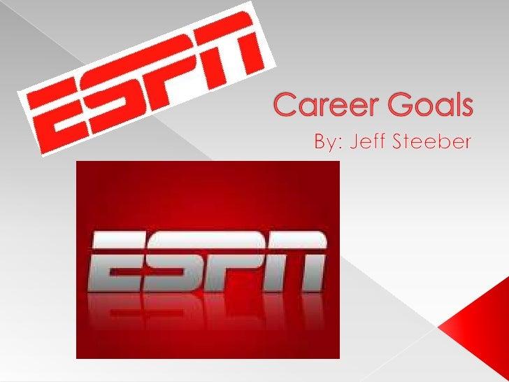 Career Goals<br />By: Jeff Steeber<br />