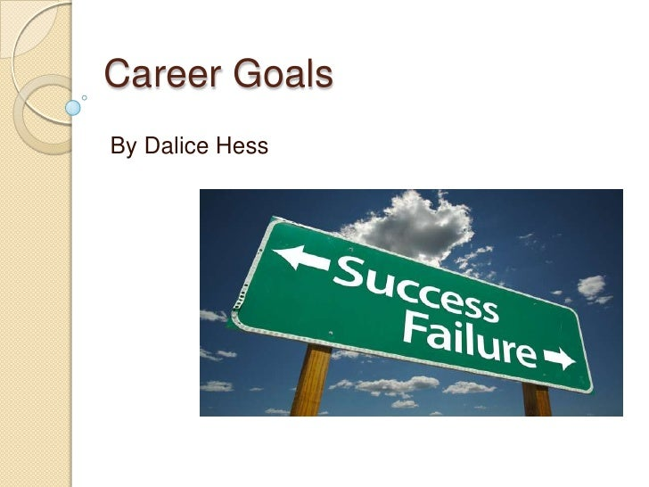 Career Goals<br />By Dalice Hess<br />