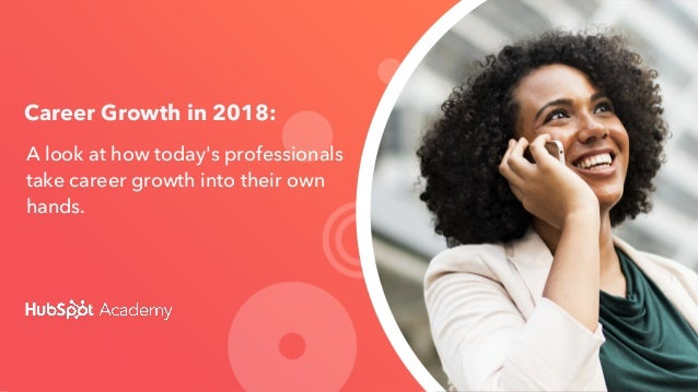 A look at how today's professionals take career growth into their own hands. Career Growth in 2018: