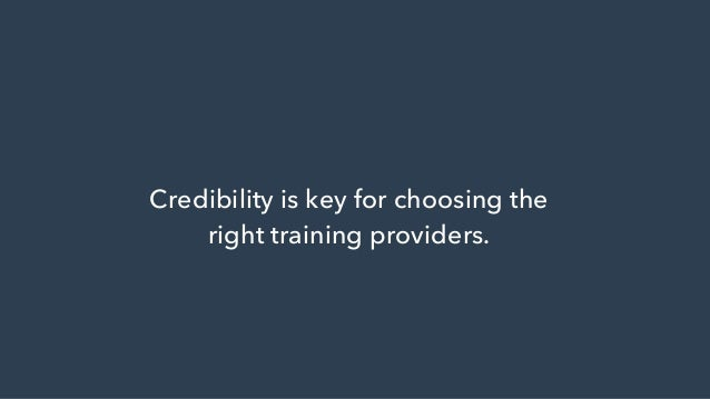 Credibility is key for choosing the right training providers.