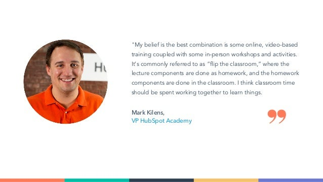 """""""My belief is the best combination is some online, video-based training coupled with some in-person workshops and activiti..."""