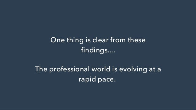 One thing is clear from these findings.... The professional world is evolving at a rapid pace.