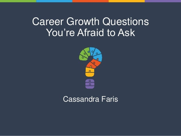 Career Growth Questions You're Afraid to Ask Cassandra Faris