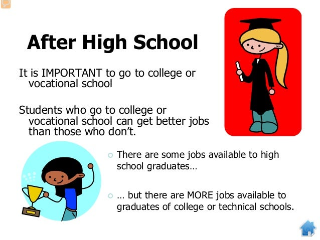 After High School It is IMPORTANT to go to college or vocational school Students who go to college or vocational school ca...