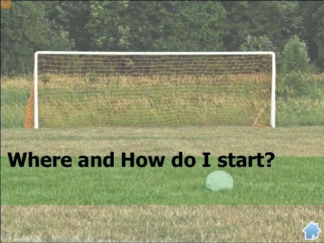 Where and How do I start?