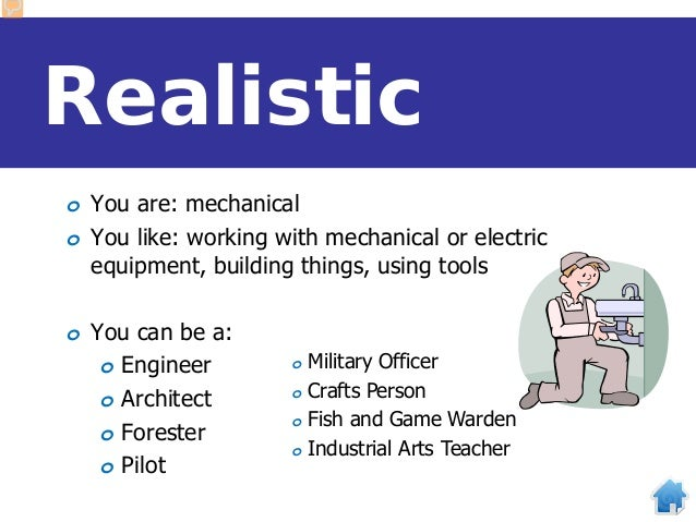 Realistic o You are: mechanical o You like: working with mechanical or electric equipment, building things, using tools o ...