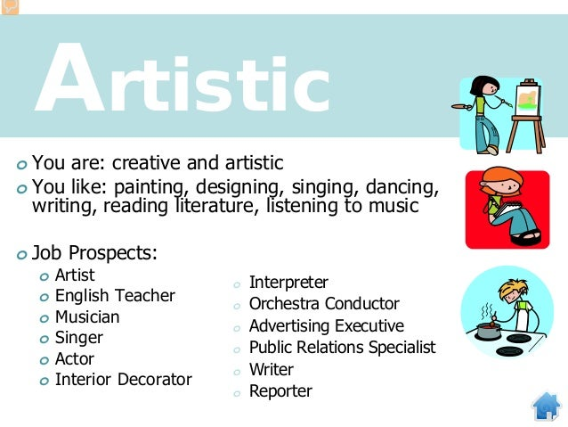 Artistic o You are: creative and artistic o You like: painting, designing, singing, dancing, writing, reading literature, ...