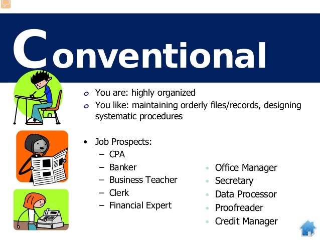 Conventional o You are: highly organized o You like: maintaining orderly files/records, designing systematic procedures • ...