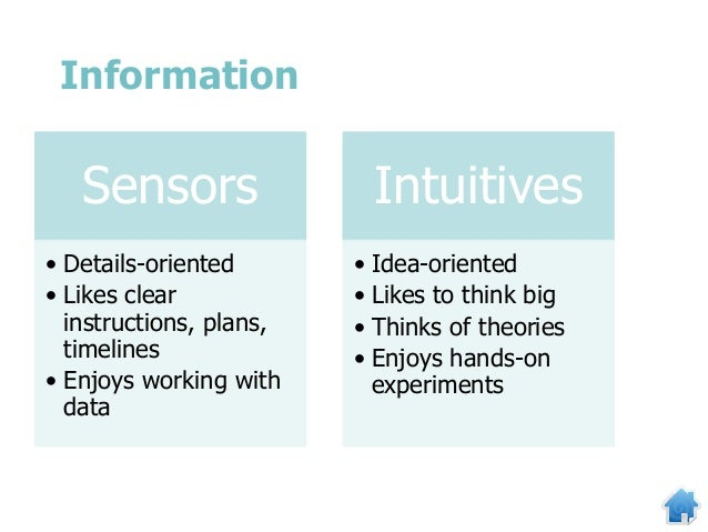 Sensors • Details-oriented • Likes clear instructions, plans, timelines • Enjoys working with data Intuitives • Idea-orien...