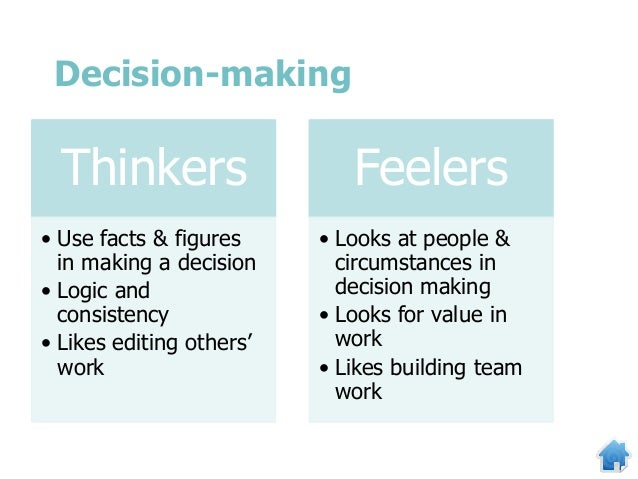 Thinkers • Use facts & figures in making a decision • Logic and consistency • Likes editing others' work Feelers • Looks a...
