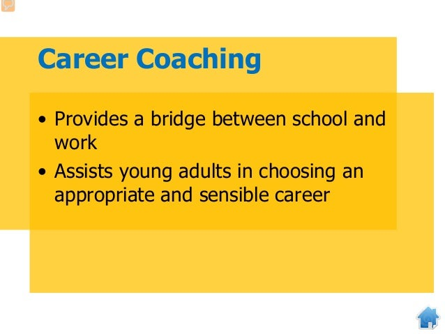 Career Coaching • Provides a bridge between school and work • Assists young adults in choosing an appropriate and sensible...