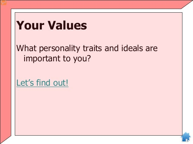 Your Values What personality traits and ideals are important to you? Let's find out!
