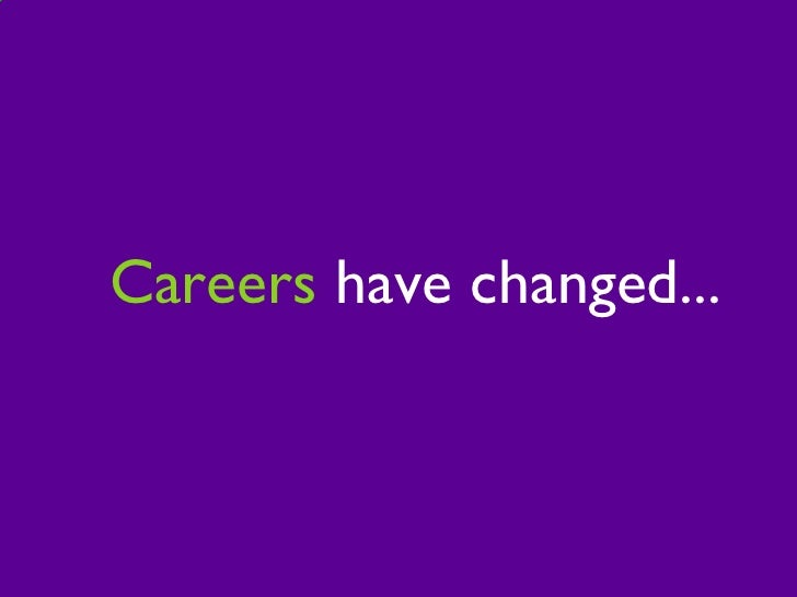 Careers  have changed...