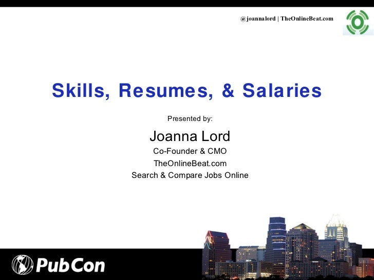 Skills, Resumes, & Salaries @joannalord | TheOnlineBeat.com Presented by: Joanna Lord Co-Founder & CMO TheOnlineBeat.com S...