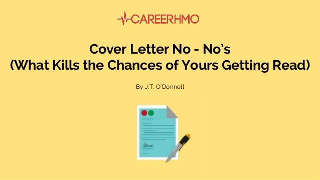Cover Letter No - No's (What Kills the Chances of Yours Getting Read) By J.T. O'Donnell