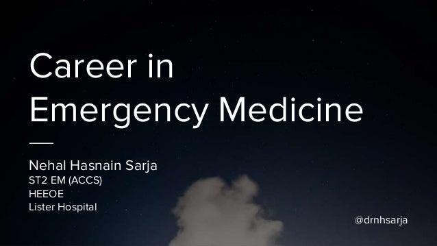 Career in Emergency Medicine Nehal Hasnain Sarja ST2 EM (ACCS) HEEOE Lister Hospital @drnhsarja