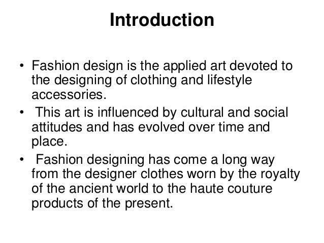 an introduction to the career of the fashion designer Introduction the career in which i am most interested in the textile industry is that of the fashion designer a fashion designer is the person who comes up with the.