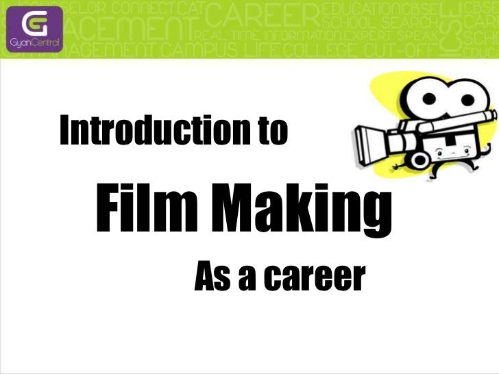 Introduction to<br />Film Making <br />                         As a career <br />