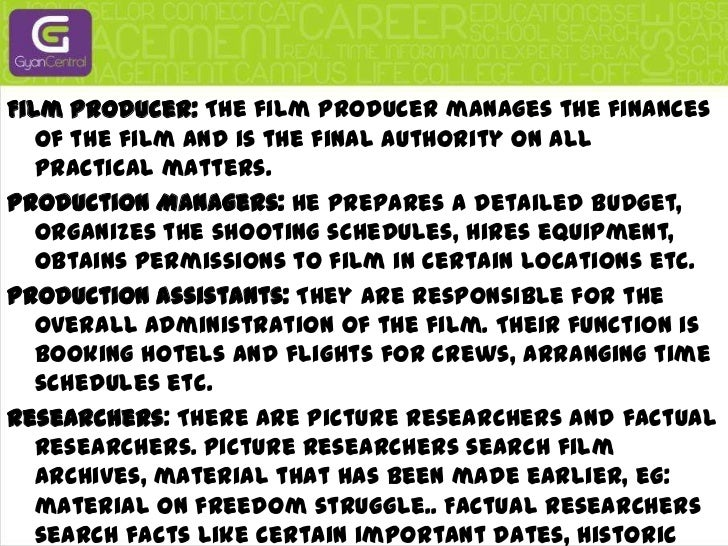 Director: The Director holds the reins of the movie, and pulls them as required to direct the horse (movie/film) to the r...