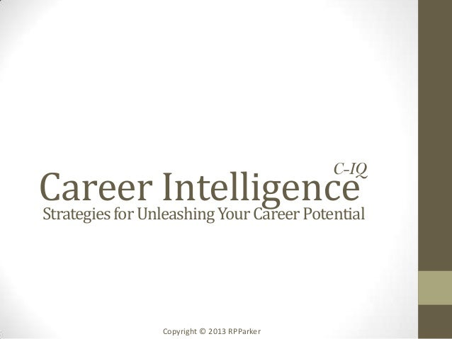 Career IntelligenceC-IQStrategiesforUnleashingYour CareerPotentialCopyright © 2013 RPParker