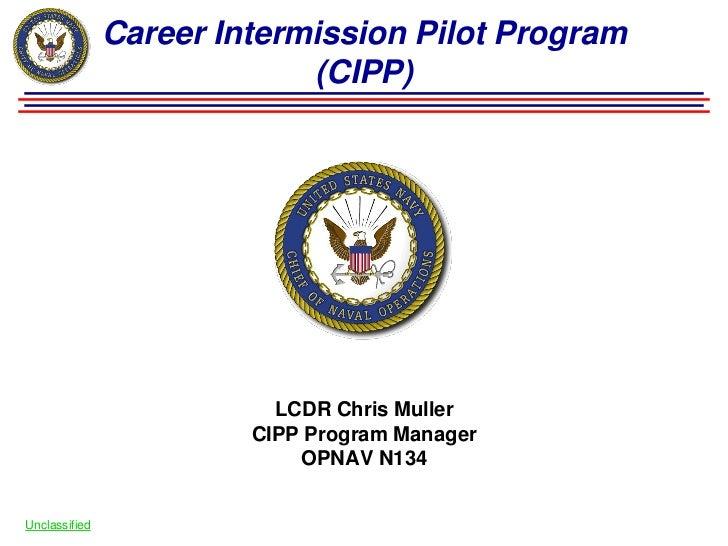 Career Intermission Pilot Program                            (CIPP)                          LCDR Chris Muller            ...