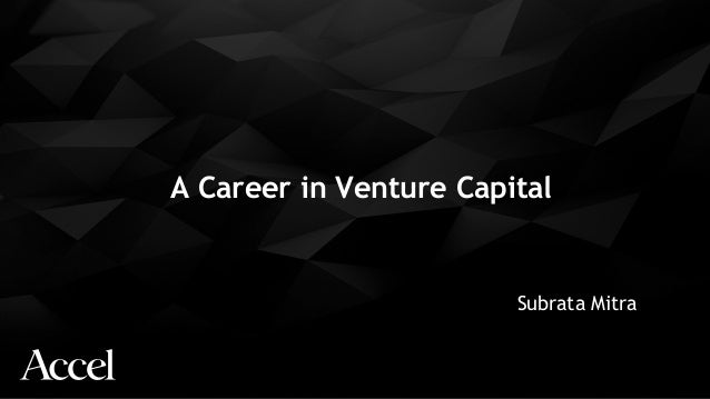 A Career in Venture Capital Subrata Mitra