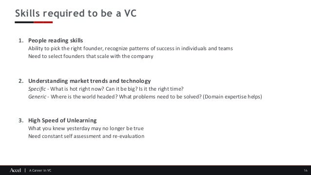 A Career in VC Skills required to be a VC 14 1. People reading skills Ability to pick the right founder, recognize pattern...