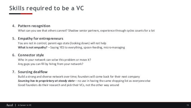 A Career in VC Skills required to be a VC 15 4. Pattern recognition What can you see that others cannot? Shadow senior par...