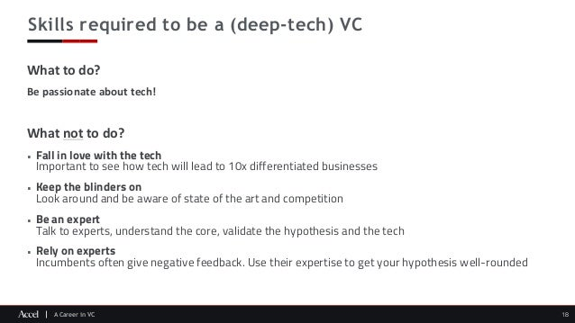 A Career in VC Skills required to be a (deep-tech) VC 18 What to do? Be passionate about tech! What not to do? • Fall in l...