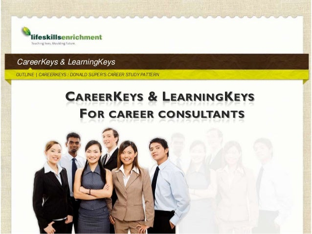 CareerKeys & LearningKeysOUTLINE   CAREERKEYS : DONALD SUPER'S CAREER STUDY PATTERN                   C AREER K EYS & L EA...