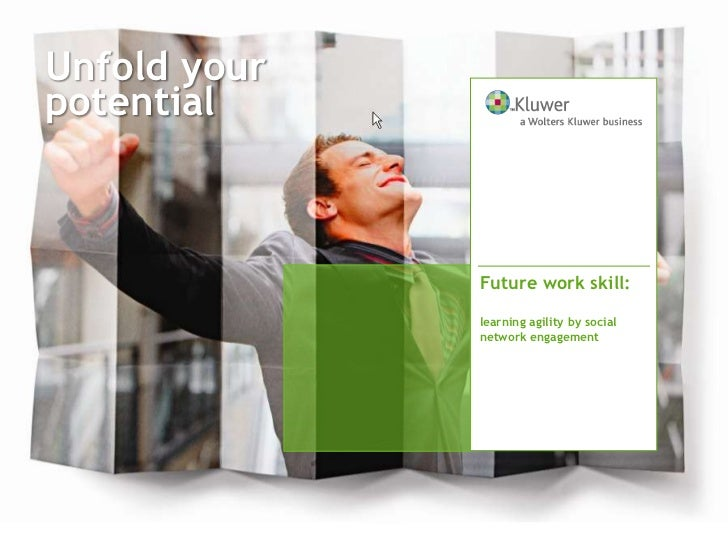 Unfold yourpotential              Future work skill:              learning agility by social              network engagement
