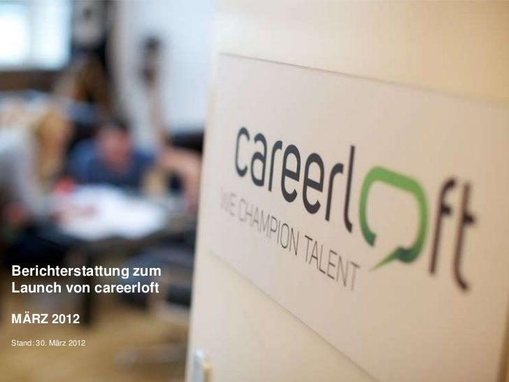 Berichterstattung zumLaunch von careerloftMÄRZ 2012Stand: 30. März 2012     13.12.2011         1
