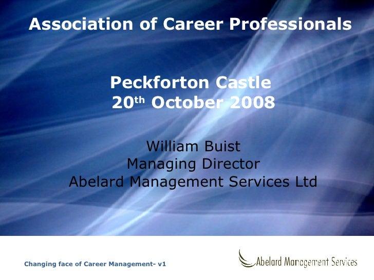 Association of Career Professionals Peckforton Castle  20 th  October 2008 William Buist Managing Director Abelard Managem...